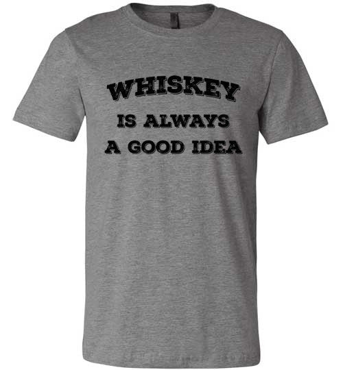 Whiskey Is Always A Good Idea | Unisex Gray T-Shirt | Eternal Weekend - 2