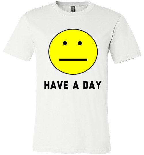 Have A Day | Unisex White T-Shirt | Eternal Weekend - 1