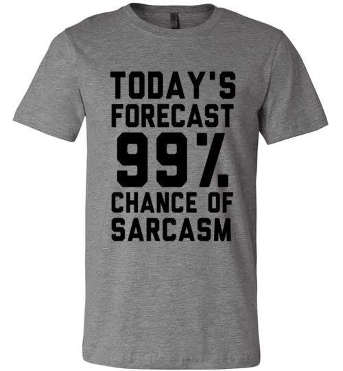 Today's Forecast 99% Chance Of Sarcasm | Unisex Gray T-Shirt | Eternal Weekend - 2