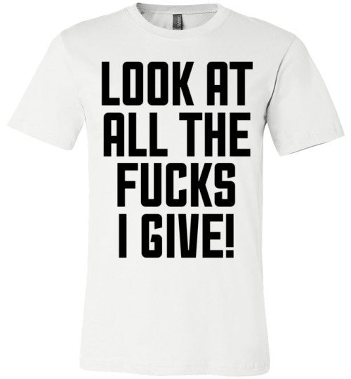 Look At All The Fucks I Give | Unisex White T-Shirt | Eternal Weekend - 1