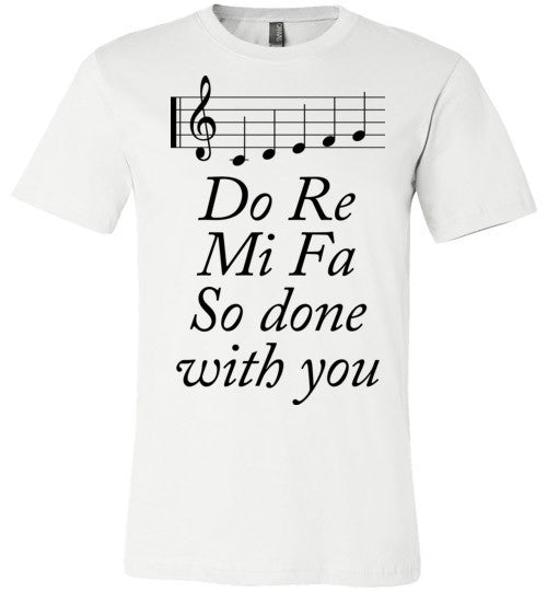 Do Re Mi Fa So Done With You | Unisex White T-Shirt | Eternal Weekend - 3