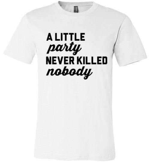 A Little Party Never Killed Nobody | Unisex White T-Shirt | Eternal Weekend - 2
