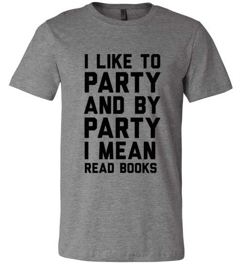 I lIke To Party And By Part I Mean Read Books | Unisex Gray T-Shirt | Eternal Weekend - 2