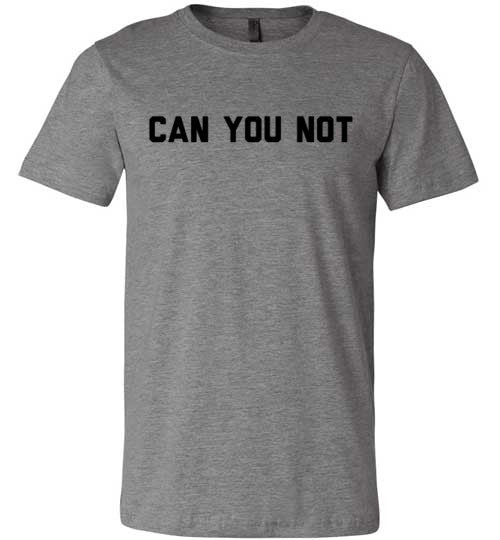 Can You Not | Unisex Gray T-Shirt | Eternal Weekend - 1