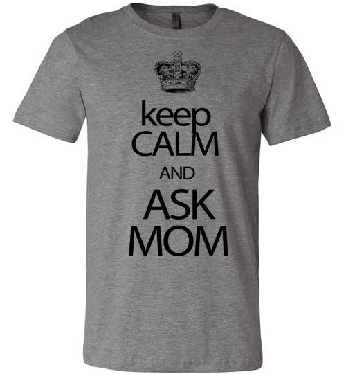 Keep Calm And Ask Mom | Unisex Gray T-Shirt | Eternal Weekend - 2