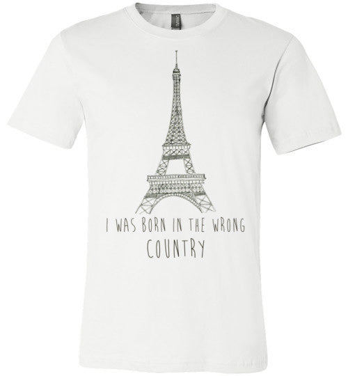 I Was Born In The Wrong Country (France Shirt) | Unisex White T-Shirt | Eternal Weekend - 1