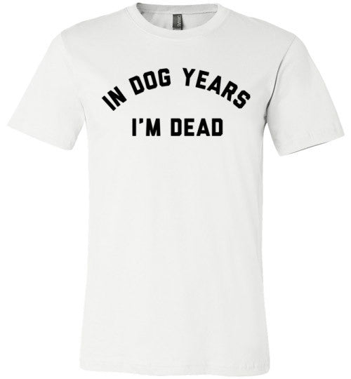 In Dog Years I'm Dead | Unisex White T-Shirt | Eternal Weekend - 1