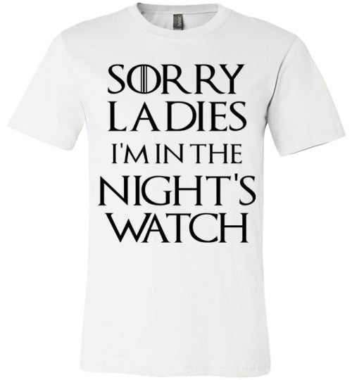Sorry Ladies I'm In The Night's Watch | Unisex White T-Shirt | Eternal Weekend - 2