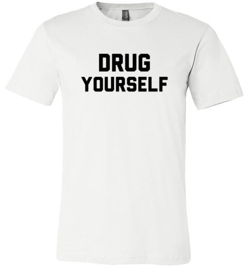 Drug Yourself | Unisex White T-Shirt | Eternal Weekend - 2
