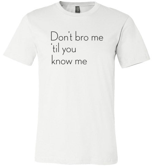 Don't bro me 'til you know me | Unisex White T-Shirt | Eternal Weekend - 3