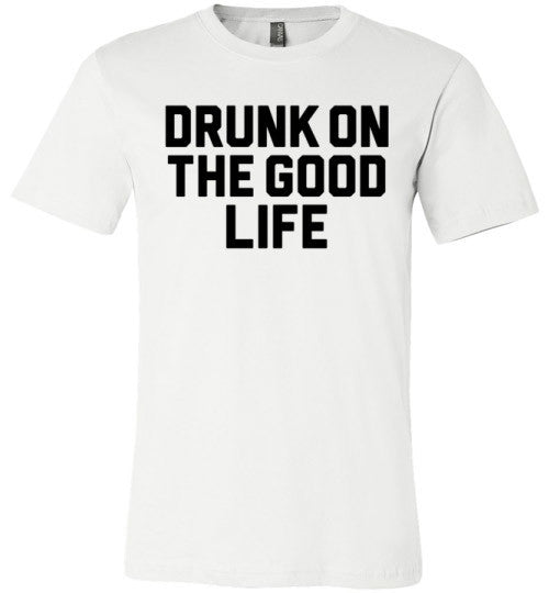 Drunk On The Good Life | Unisex White T-Shirt | Eternal Weekend - 2
