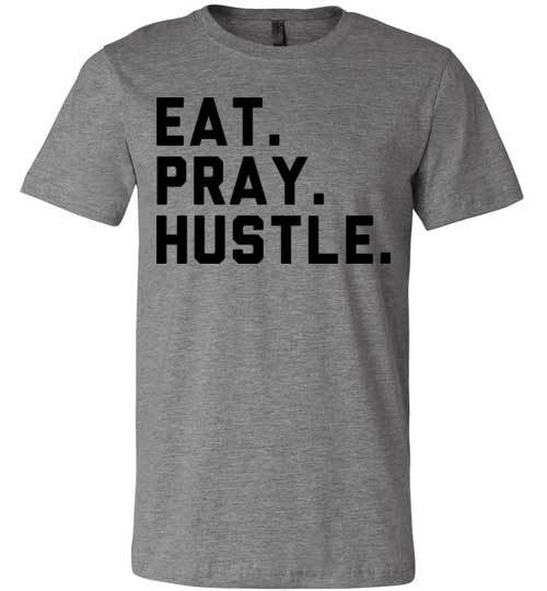 Eat. Pray. Hustle. | Unisex Gray T-Shirt | Eternal Weekend - 2