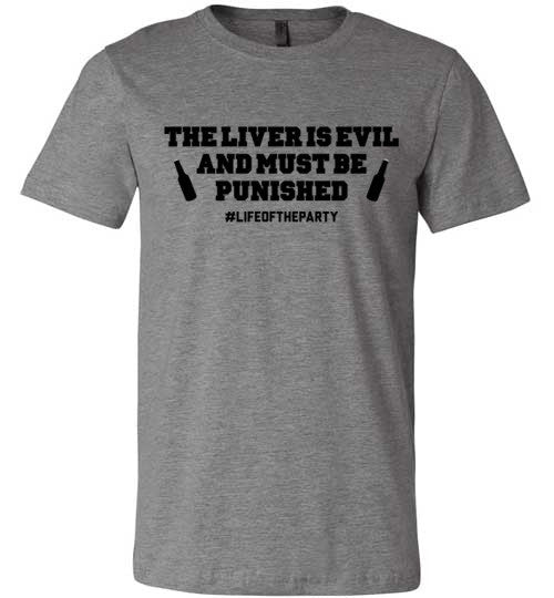 The Liver Is Evil And Must Be Punished #LIFEOFTHEPARTY | Unisex Gray T-Shirt | Eternal Weekend