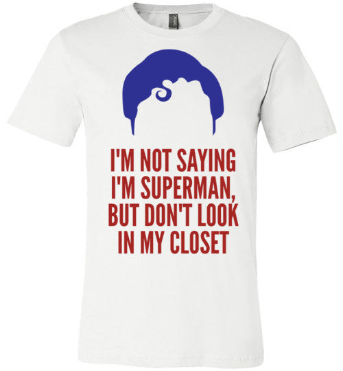I'm Not Saying I'm Superman But Don't Look In My Closet | Unisex White T-Shirt | Eternal Weekend - 1