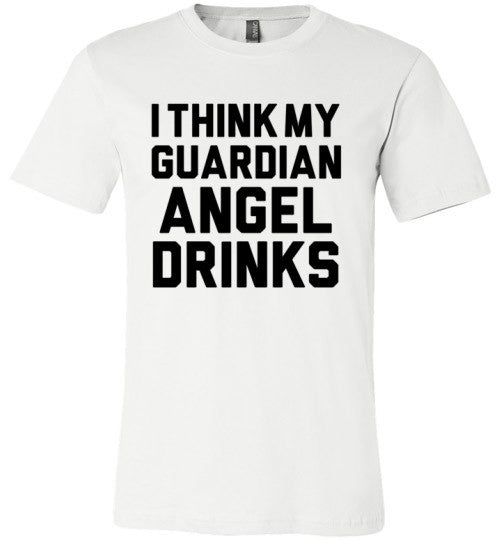 I Think My Guardian Angel Drinks | Unisex White T-Shirt | Eternal Weekend - 2