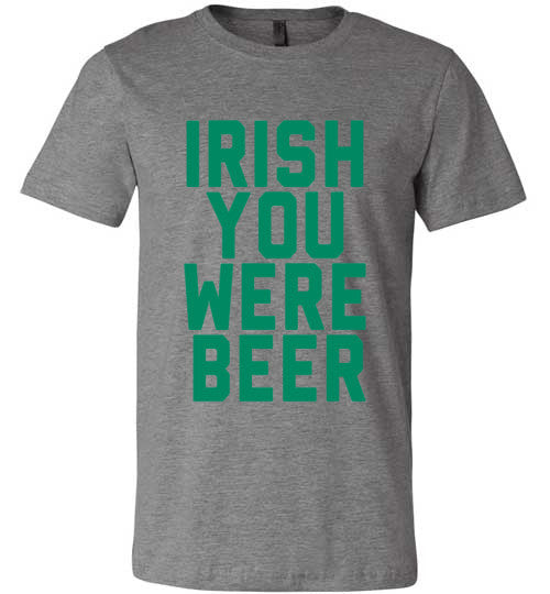 Irish You Were Beer | St Paddy's Day Shirt | Unisex Gray T-Shirt | Eternal Weekend - 1