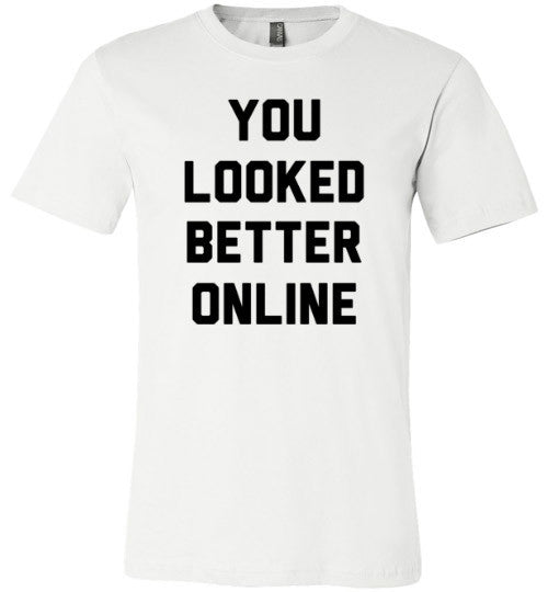 You Looked Better Online | Unisex White T-Shirt | Eternal Weekend - 2