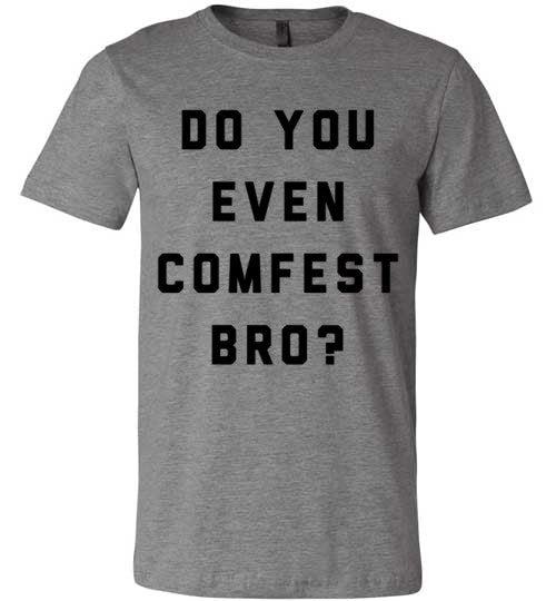 Do You Even Comfest Bro? | Unisex Gray T-Shirt | Eternal Weekend - 1