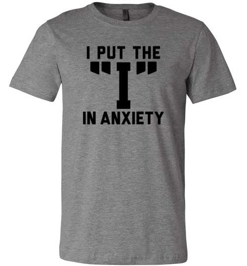 I Put The I In Anxiety | Unisex Gray T-Shirt | Eternal Weekend - 2