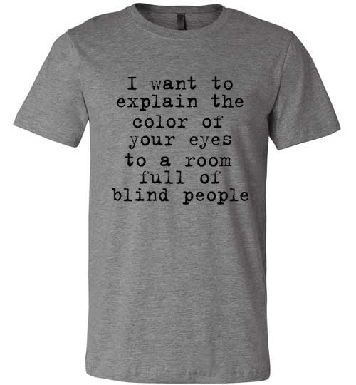 I Want To Explain Your Eyes | Unisex Gray T-Shirt | Eternal Weekend - 2