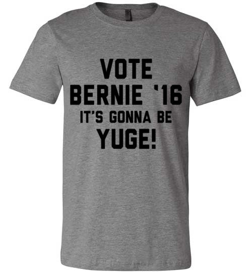 Vote Bernie 2016 It's Gonna Be Yuge! (Black Text) | Unisex Gray T-Shirt | Eternal Weekend - 1