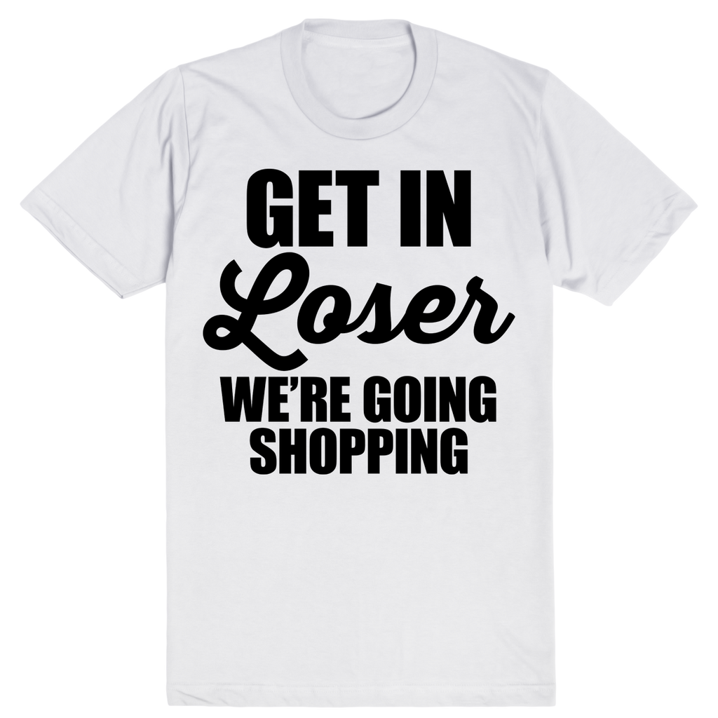 Get in Loser, We're Going Shopping - Mean Girls | Unisex White T-Shirt | Eternal Weekend - 1