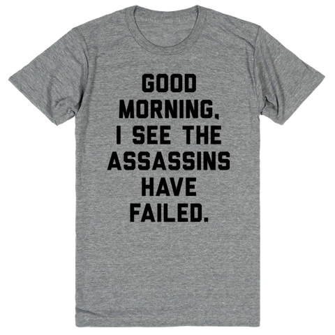 Good Morning, I See The Assassins Have Failed | Unisex Gray T-Shirt | Eternal Weekend - 1
