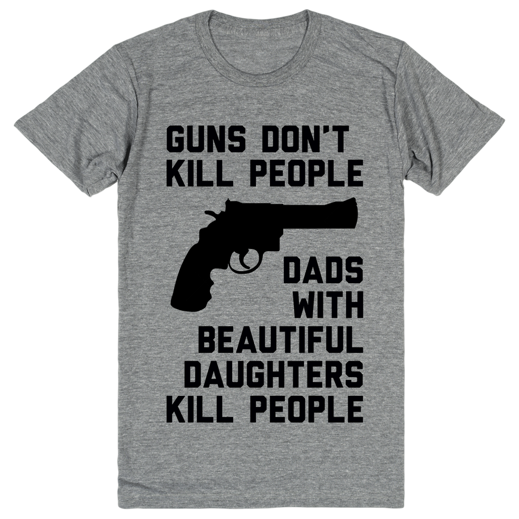 Guns Don't Kill People, Dads With Beautiful Daughters Kill People | Unisex Gray T-Shirt | Eternal Weekend - 1