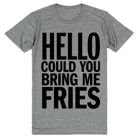 Hello Could You Bring Me Fries | Unisex Gray T-Shirt | Eternal Weekend - 1