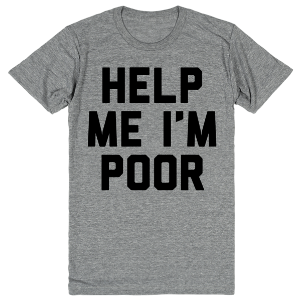 Help Me I'm Poor - Bridesmaids | Unisex Gray T-Shirt | Eternal Weekend - 1
