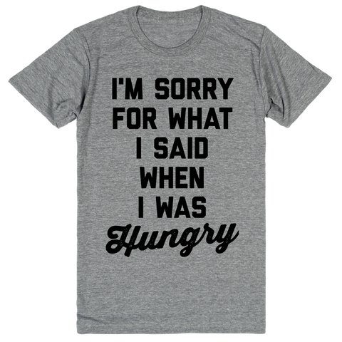 I'm Sorry For What I Said When I Was Hungry | Unisex Gray T-Shirt | Eternal Weekend