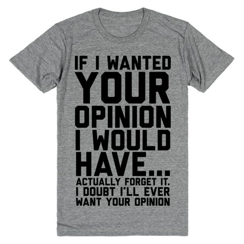 If I Wanted Your Opinion.. Oh Wait, I Don't. | Unisex Gray T-Shirt | Eternal Weekend - 1