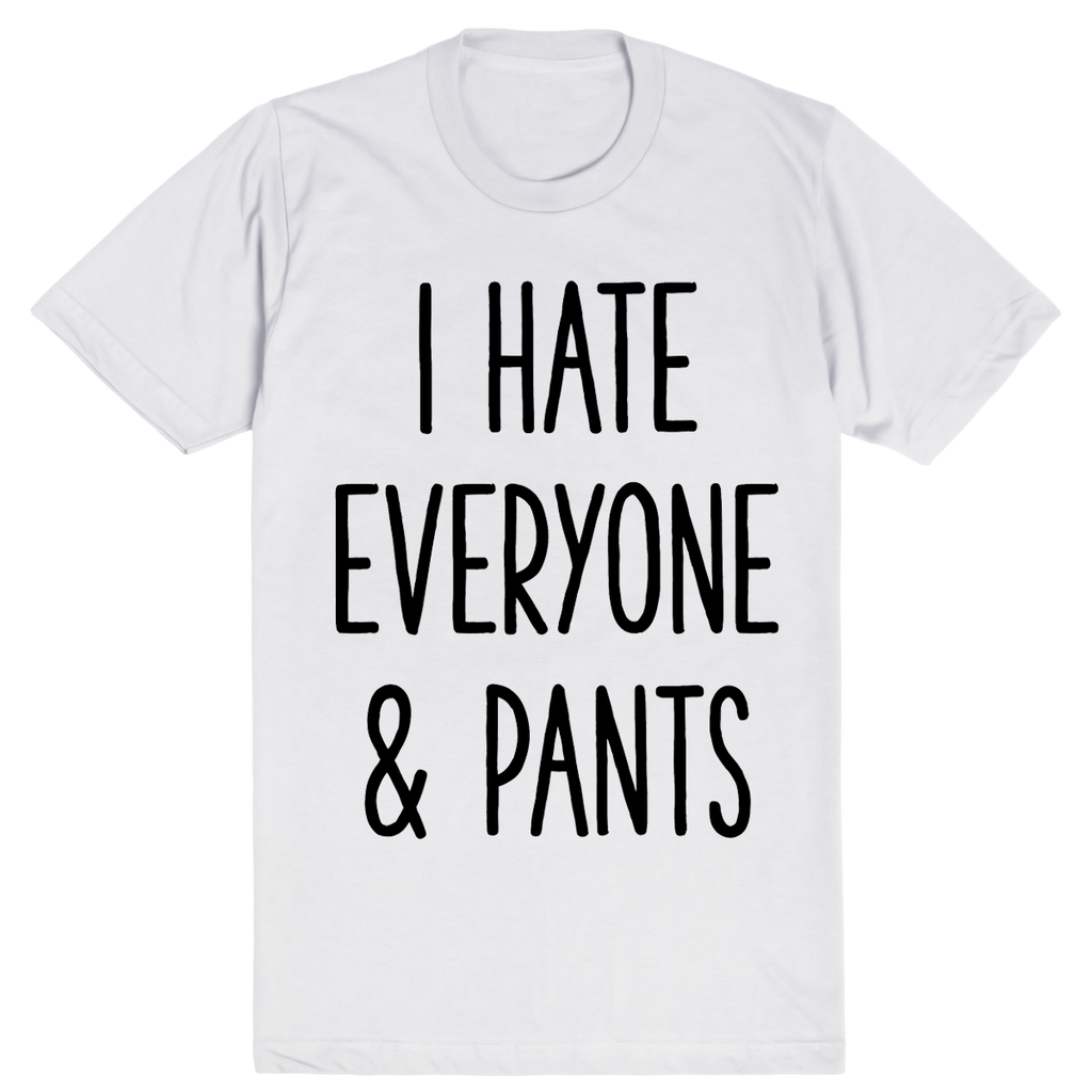 I Hate Everyone & Pants | Unisex White T-Shirt | Eternal Weekend - 1