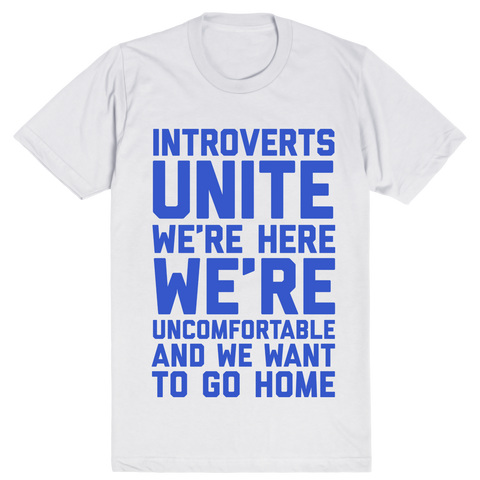 Introverts Unite We're Here We're Uncomfortable and We Want To Go Home | Unisex White T-Shirt | Eternal Weekend