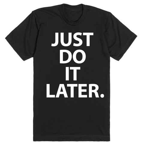 Just Do It Later. | Unisex Black T-Shirt | Eternal Weekend - 1