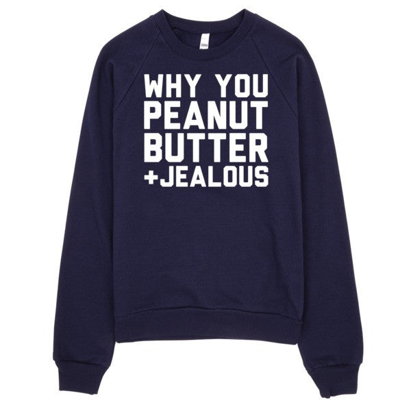 Why You Peanut Butter and Jealous Sweater | Unisex Crewneck Sweatshirt - Navy | Eternal Weekend - 1