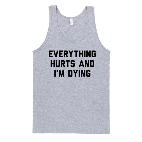 Everything Hurts And I'm Dying (tank) | Unisex Gray Tank | Eternal Weekend