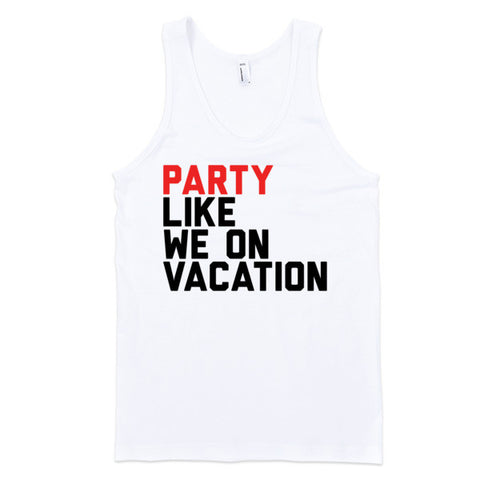 Party Like We On Vacation (Tank) | Unisex White Tank | Eternal Weekend - 1