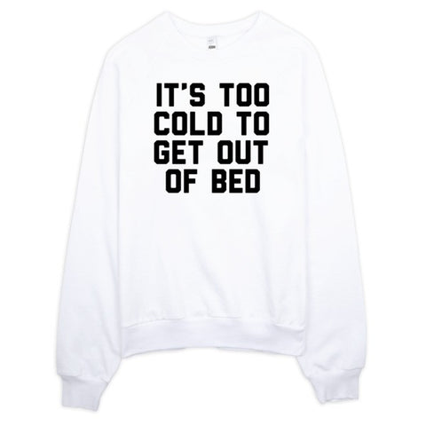 It's Too Cold To Get Out Of Bed | Unisex Crewneck Sweatshirt - White | Eternal Weekend - 1