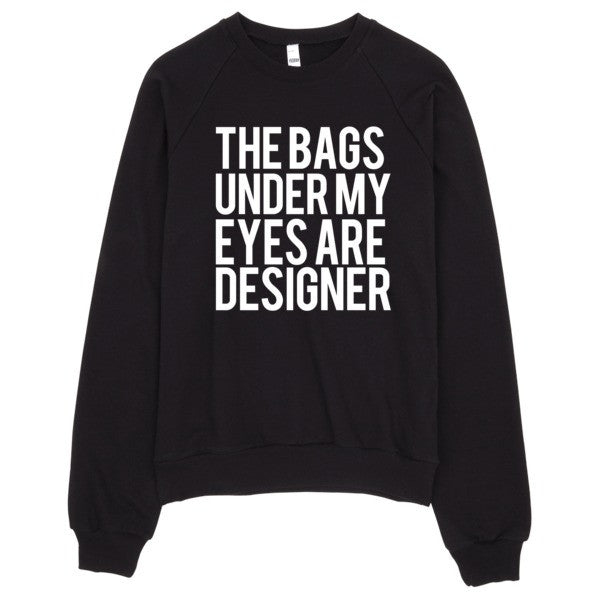 The Bags Under My Eyes Are Designer | Unisex Crewneck Sweatshirt - Black | Eternal Weekend - 1