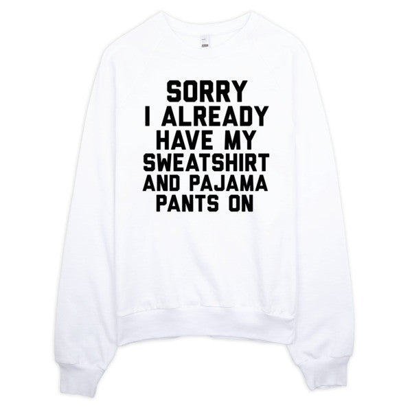 Sorry I Already Have My Sweatshirt On | Unisex Crewneck Sweatshirt - White | Eternal Weekend - 1