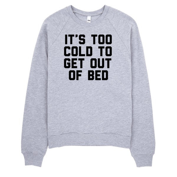 It's Too Cold To Get Out Of Bed | Unisex Crewneck Sweatshirt - White | Eternal Weekend - 2