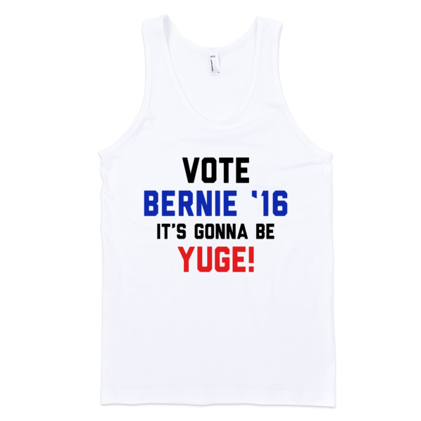 Vote Bernie It's Gonna Be Yuge Tank | Unisex White Tank | Eternal Weekend - 1