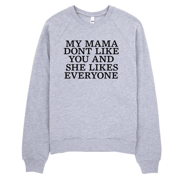 Mama Don't Like You | Unisex Crewneck Sweatshirt Grey | Eternal Weekend - 1