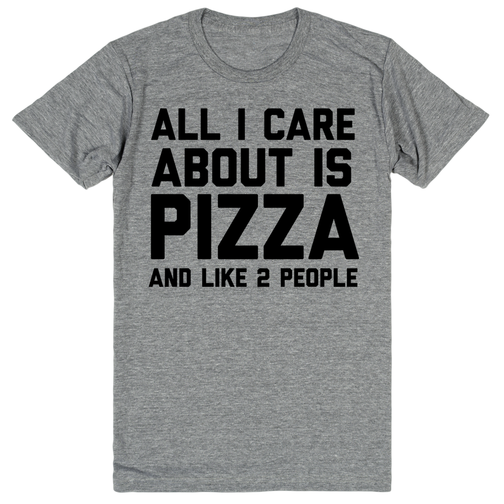 All I Care About is Pizza and Like 2 People | Unisex Gray T-Shirt | Eternal Weekend - 1