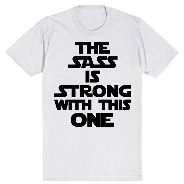 The Sass is Strong With This One - Star Wars | Unisex White T-Shirt | Eternal Weekend - 1