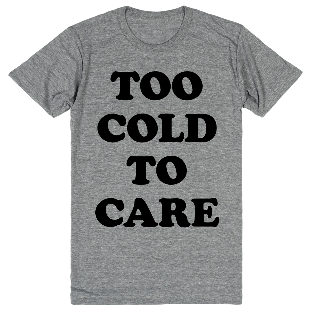 Too Cold to Care | Unisex Gray T-Shirt | Eternal Weekend - 1