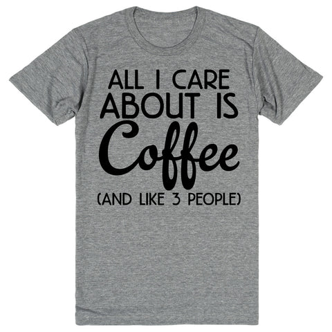 All I Care About Is Coffee (And Like 3 People) | Unisex Gray T-Shirt | Eternal Weekend - 1