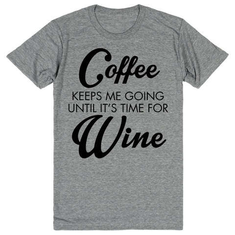 Coffee Keeps Me Going Until It's Time For Wine | Unisex Gray T-Shirt | Eternal Weekend - 1