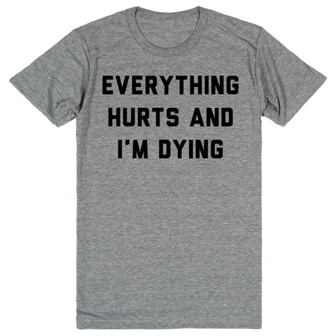 Everything Hurts and I'm Dying - Parks and Recreation - Leslie Knope Quote | Unisex Gray T-Shirt | Eternal Weekend - 1